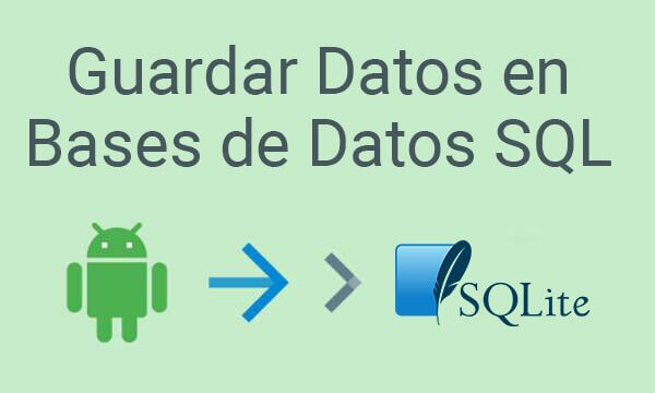 guardar archivos guardar datos android Guardar Datos en Bases de Datos SQL